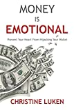 Money is Emotional: Prevent Your Heart From Hijacking Your Wallet