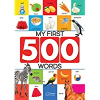 My First 500 Words: Early Learning Picture Book to learn Alphabet, Numbers, Shapes and Colours, Transport, Birds and Animals, Professions, Opposite ... Parts of the body and Objects Around Us.
