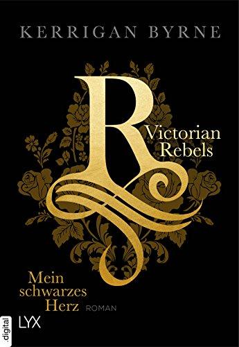 Victorian Rebels - Mein schwarzes Herz (The Victorian Rebels 1) von [Byrne, Kerrigan]