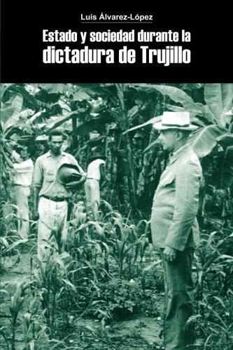 Estado y sociedad durante la dictadura de Trujillo por Luis Alvarez-Lopez