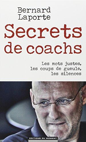 Secrets de coachs : Les mots justes, les coups de gueule, les silences par Bernard Laporte, Guillaume Stérin