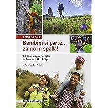 Bambini si parte... zaino in spalla! 40 itinerari per le famiglie in Trentino-Alto Adige