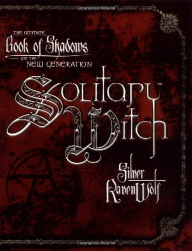 Solitary Witch: The Ultimate Book of Shadows for the New Generation por Silver Ravenwolf
