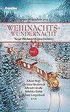 Weihnachtswundernacht 7: Neue Weihnachtsgeschichten