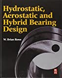 Hydrostatic, Aerostatic and Hybrid Bearing Design by W. Brian Rowe (2012-04-11)