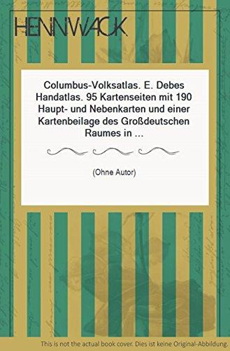 Columbus-Volksatlas. E. Debes Handatlas. 95 Kartenseiten mit 190 Haupt- und Nebenkarten und einer Kartenbeilage des Großdeutschen Raumes in Mitteleuropa, zusammengestellt von Carl Wagner. Neu bearbeitet von Karlheinrich Wagner und Oswald Winkel.