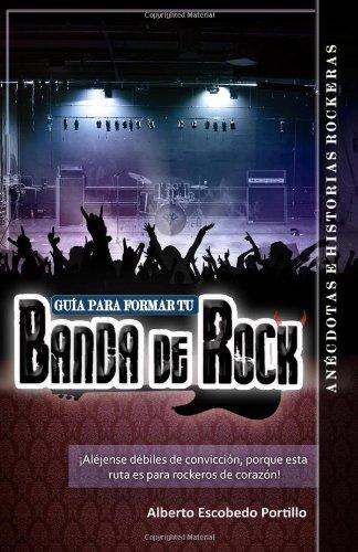Guía Para Formar Tu Banda de Rock por Alberto Escobedo Portillo
