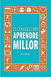 23 consells per aprendre millor: perquè puguis passar menys temps estudianti més temps gaudint (Catalan Edition)
