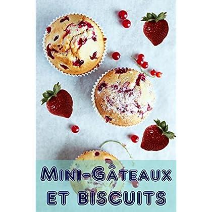 Mini-Gâteaux et Biscuits: 200 recettes pour les mini-gâteaux enchanteur dans un livre de cuisson