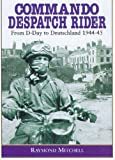 Commando Despatch Rider: From D-Day to Deutschland 1944-45 (English Edition)