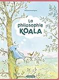 La philosophie Koala / Béatrice Rodriguez   Rodriguez, Béatrice (1969-....). Auteur