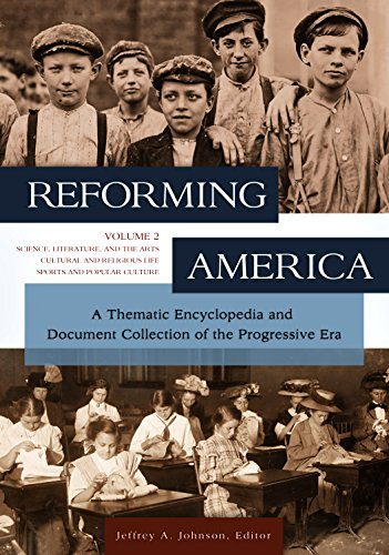 Reforming America [2 Volumes]: A Thematic Encyclopedia and Document Collection of the Progressive Era