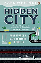 Hidden City: Adventures and Explorations in Dublin