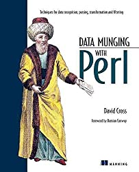 [(Data Munging with Perl : Techniques for Data Recognition, Parsing, Transformation and Filtering)] [By (author) David Cross] published on (February, 2001)