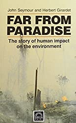 Far from Paradise: Story of Human Impact on the Environment by John Seymour (1990-12-19)