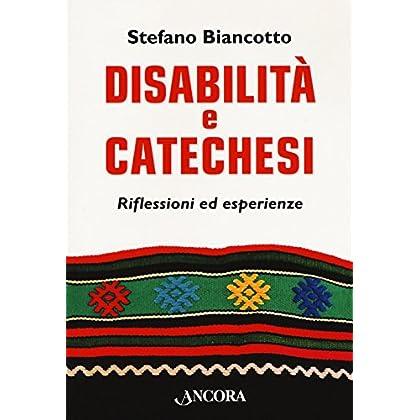 Disabilità E Catechesi. Riflessioni Ed Esperienze