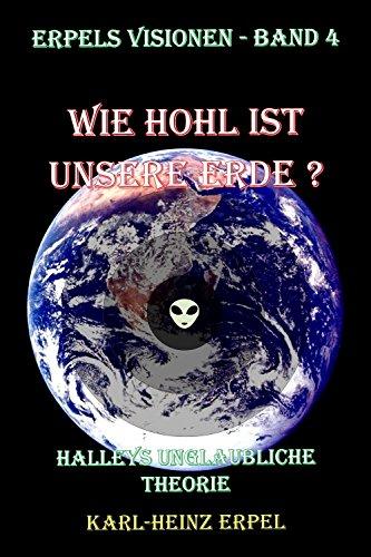 Wie hohl ist unsere Erde?: Halleys unglaubliche Theorie (Erpels Visionen 4)