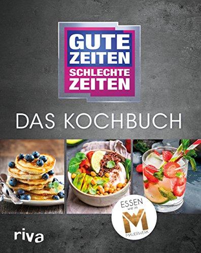 Gute Zeiten, schlechte Zeiten - Das Kochbuch: Essen wie im Mauerwerk