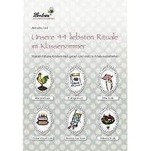 Unsere 44 liebsten Rituale im Klassenzimmer (CD-ROM): Grundschule, Organisation & Ratgeber, Klasse 1-4