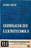 Grundlagen der Elektrotechnik. 2. Das magnetische Feld und die elektromagnetische Induktion - Georg Bosse