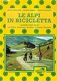 Le Alpi in bicicletta. Grande traversata alpina in 41 tappe dall'Italia alla Francia