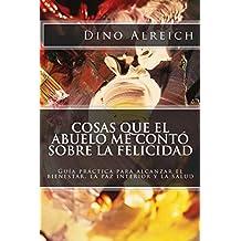 Cosas que el abuelo me contó sobre la felicidad: Guía práctica para alcanzar el bienestar, la paz interior y la salud (Spanish Edition)
