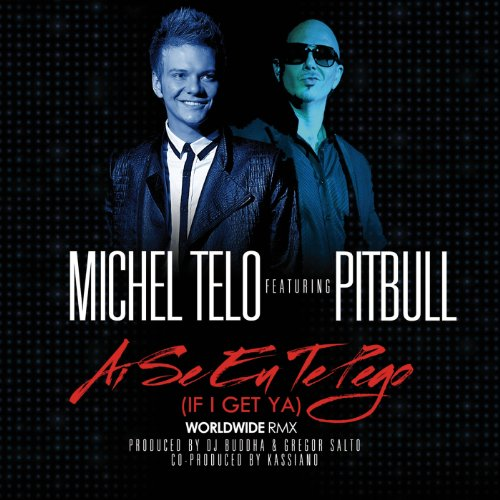 Ai Se Eu Te Pego (If I Get Ya) (Worldwide Remix) [feat. Pitbull]