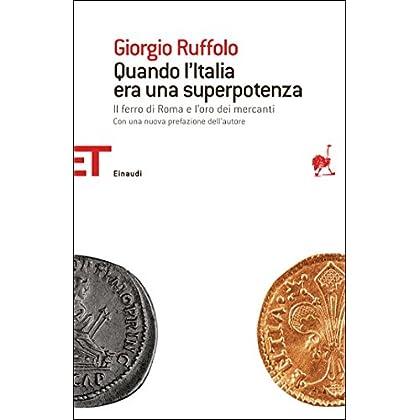Quando L'italia Era Una Superpotenza: Il Ferro Di Roma E L'oro Dei Mercanti (Einaudi Tascabili. Saggi Vol. 1492)