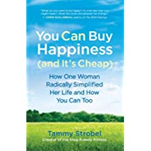 You Can Buy Happiness (and It's Cheap): How One Woman Radically Simplified Her Life and How You Can Too