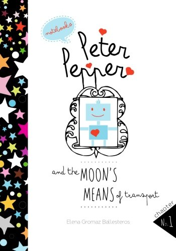 Peter Pepper and the Moon's means of transport: Short stories for kids, children books and books for little boys: Volume 1 (Peter Pepper's notebooks)