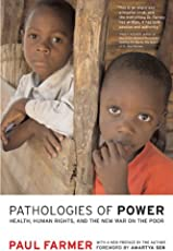 Pathologies of Power – Health, Human Rights and the New War on the Poor (California Series in Public Anthropology)