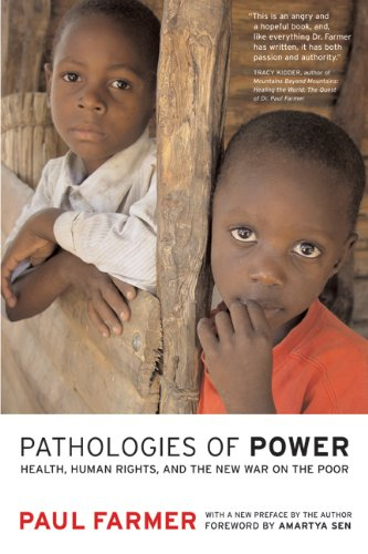 Pathologies of Power: Pathologies of Power With a New Preface by the Author: Health, Human Rights and the New War on the Poor (California Series in Public Anthropology)