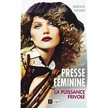 Presse féminine : la puissance frivole (Politique, idée, société)