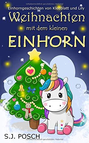 Weihnachten mit dem kleinen Einhorn: Einhorngeschichten mit Kleeblatt und Lily