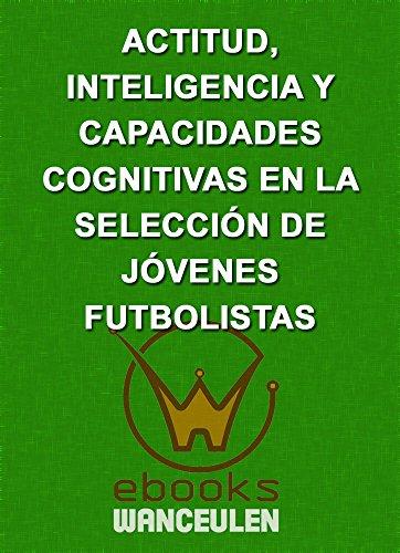 Actitud, inteligencia y capacidades cognitivas en la selección de jóvenes futbolistas