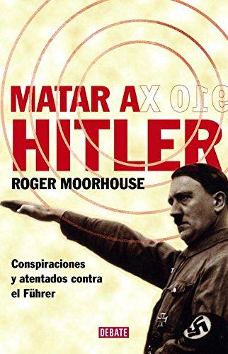 Matar a Hitler: Conspiraciones y atentados contra el Führer (HISTORIAS)