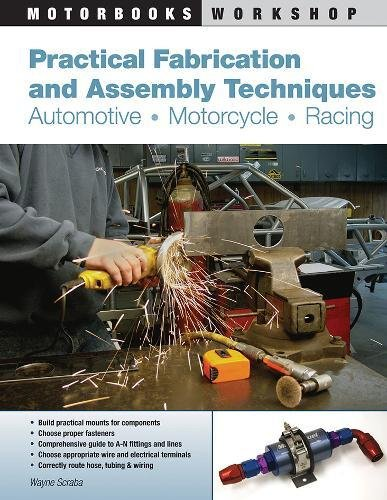 Practical Fabrication and Assembly Techniques: Automotive - Motorcycle - Racing (Motorbooks Workshop)