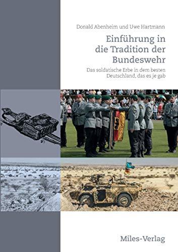 Einführung in die Tradition der Bundeswehr: Das soldatische Erbe in dem besten Deutschland, das es je gab