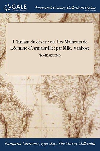 L'Enfant du désert: ou, Les Malheurs de Léontine d'Armainville: par Mlle. Vanhove; TOME SECOND