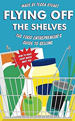 Flying Off The Shelves: The Food Entrepreneur's Guide To Selling