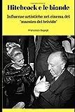 Scarica Libro Hitchcock e le bionde Influenze artistiche nel cinema del maestro del brivido (PDF,EPUB,MOBI) Online Italiano Gratis