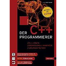 Der C++-Programmierer: C++ lernen – professionell anwenden – Lösungen nutzen