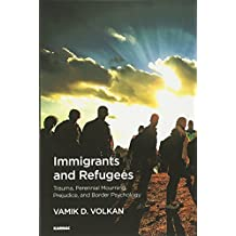 Immigrants and Refugees: Trauma, Perennial Mourning, Prejudice, and Border Psychology