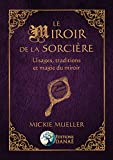Le Miroir de la Sorcière - Usages, traditions et magie du miroir