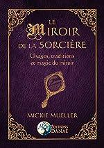 Le Miroir de la Sorcière - Usages, traditions et magie du miroir de Mickie MUELLER