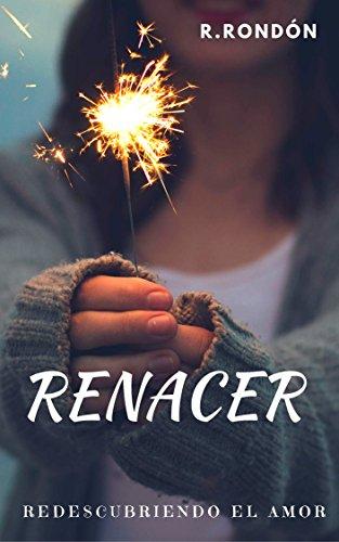 Renacer: Redescubriendo el Amor por Rosirys Rondón