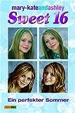 mary-kateandashley - Sweet 16, Bd. 3: Ein perfekter Sommer
