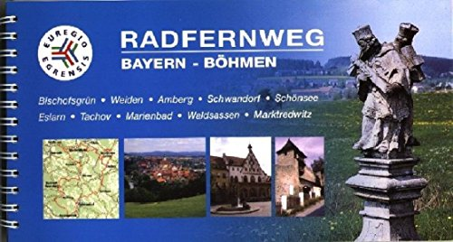 Radfernweg Euregio Egrensis Bayern-Böhmen: 1:75000, Bischofsgrün, Weiden, Amberg, Schwandorf, Schönsee, Eslarn, Tachov, Marienbad, Waldsassen, Marktredwitz (Radführer)