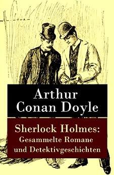 Sherlock Holmes: Gesammelte Romane und Detektivgeschichten von [Doyle, Arthur Conan]