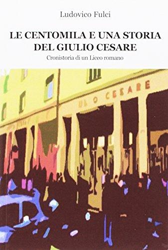 Le centomila e una storia del Giulio Cesare. Cronistoria di un Liceo romano